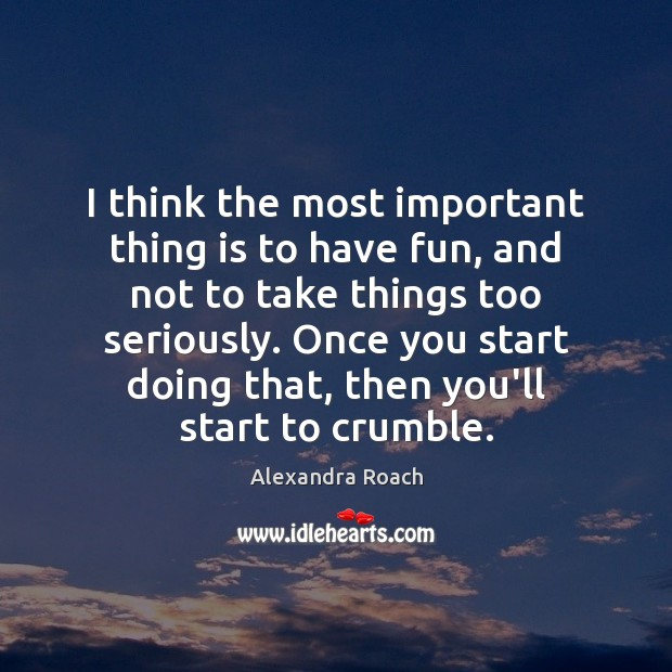 Image, I think the most important thing is to have fun, and not