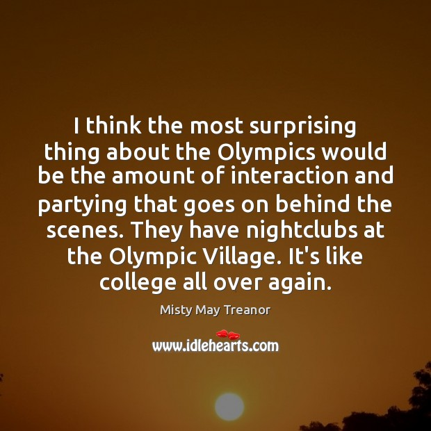 I think the most surprising thing about the Olympics would be the Image
