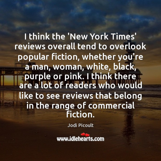 Image, I think the 'New York Times' reviews overall tend to overlook popular