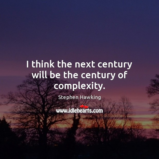 I think the next century will be the century of complexity. Stephen Hawking Picture Quote