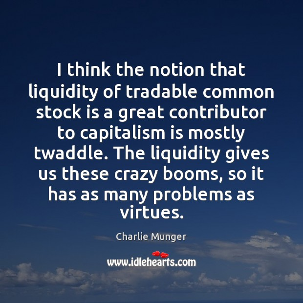 I think the notion that liquidity of tradable common stock is a Capitalism Quotes Image