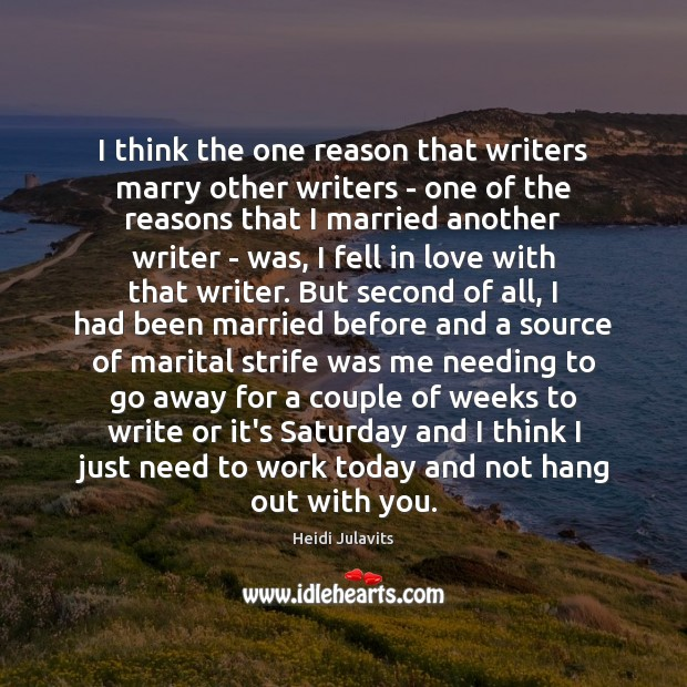 Image, I think the one reason that writers marry other writers – one