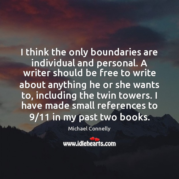 I think the only boundaries are individual and personal. A writer should Image