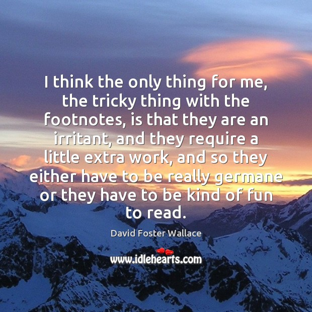 I think the only thing for me, the tricky thing with the David Foster Wallace Picture Quote