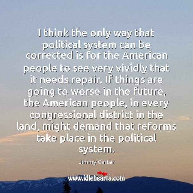 I think the only way that political system can be corrected is Image
