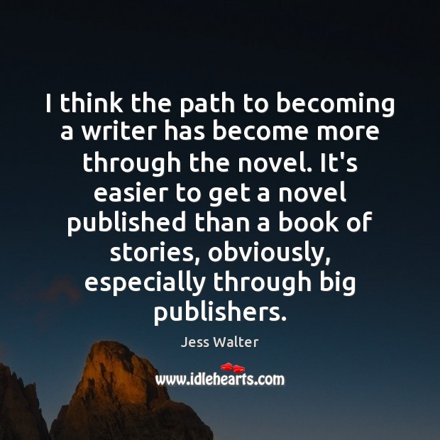 I think the path to becoming a writer has become more through Jess Walter Picture Quote