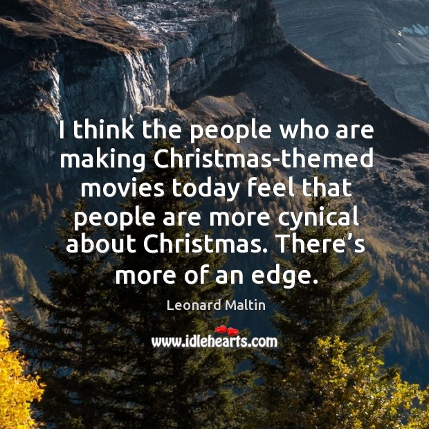 I think the people who are making christmas-themed movies today feel that people are more cynical about christmas. Image
