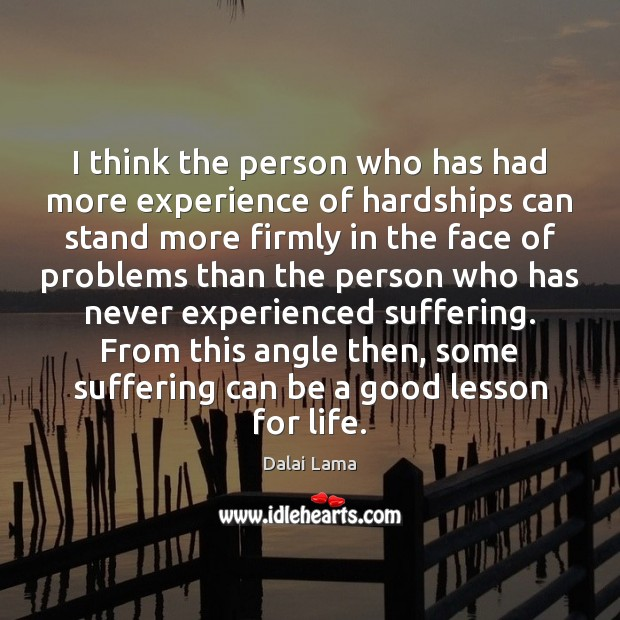 Image, I think the person who has had more experience of hardships can