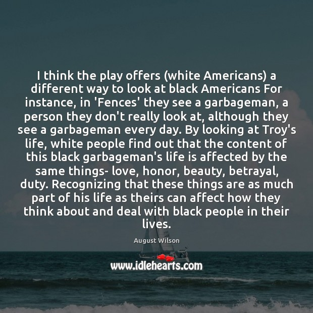 I think the play offers (white Americans) a different way to look August Wilson Picture Quote