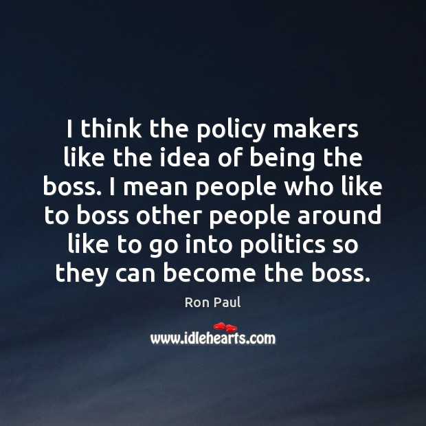 Image, I think the policy makers like the idea of being the boss.