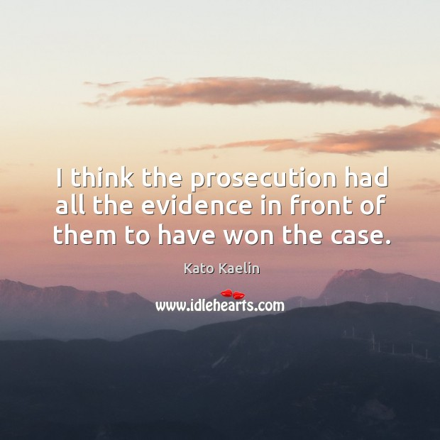 I think the prosecution had all the evidence in front of them to have won the case. Kato Kaelin Picture Quote