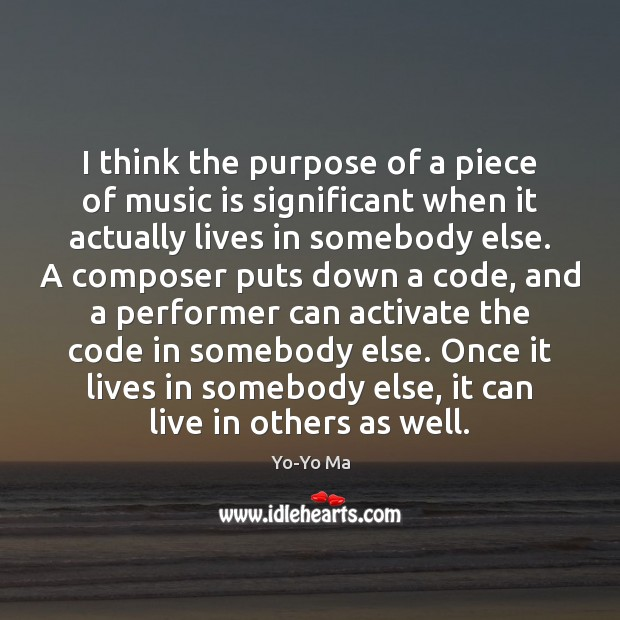 Image, I think the purpose of a piece of music is significant when