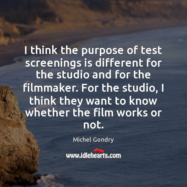 I think the purpose of test screenings is different for the studio Michel Gondry Picture Quote