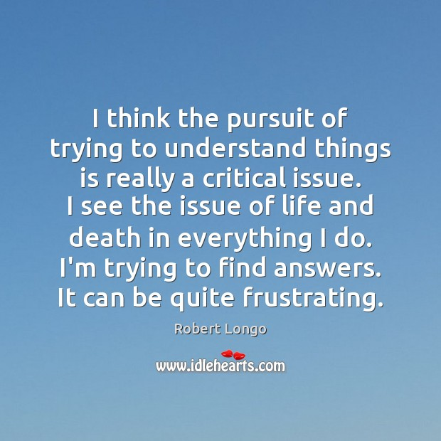 I think the pursuit of trying to understand things is really a Image