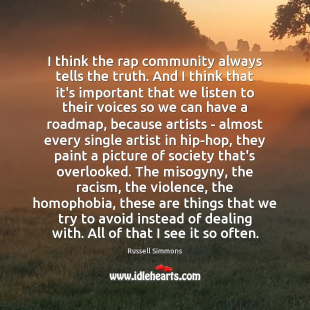 I think the rap community always tells the truth. And I think Russell Simmons Picture Quote