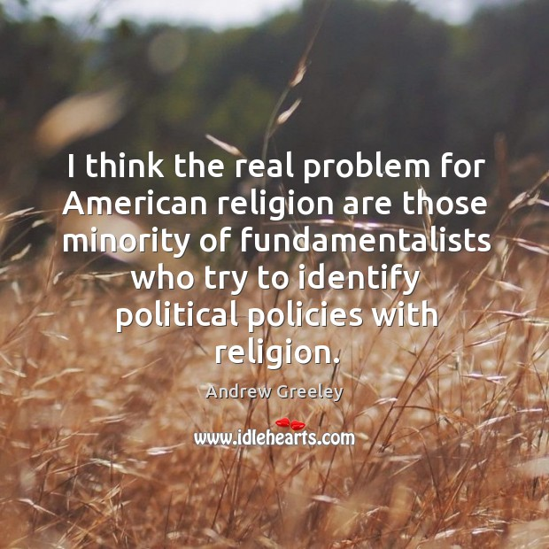 Image, I think the real problem for american religion are those minority of fundamentalists