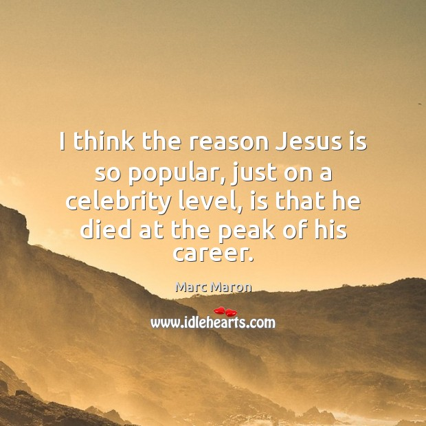 I think the reason Jesus is so popular, just on a celebrity Marc Maron Picture Quote
