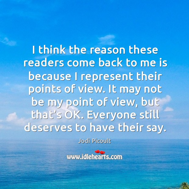 I think the reason these readers come back to me is because I represent their points of view. Image