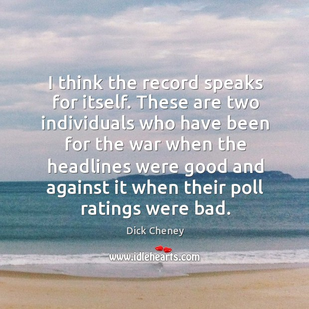 I think the record speaks for itself. These are two individuals who have been for the war Image