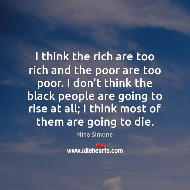 I think the rich are too rich and the poor are too Nina Simone Picture Quote