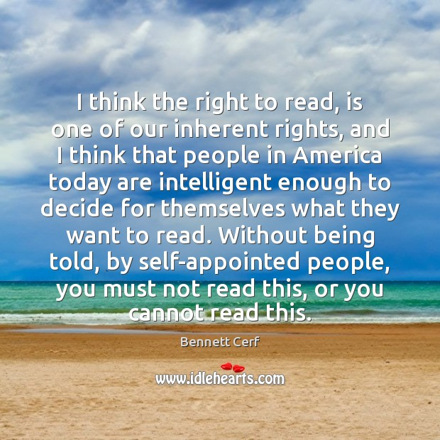 Image, I think the right to read, is one of our inherent rights,