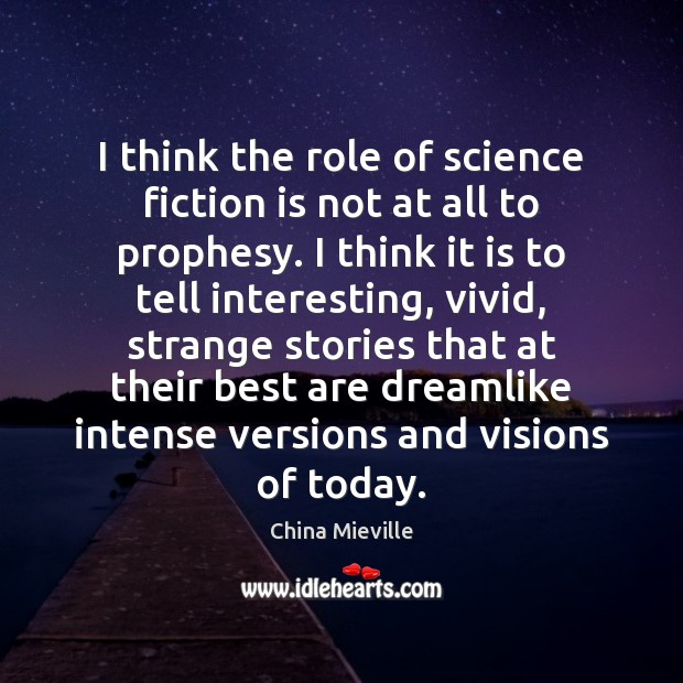 Image, I think the role of science fiction is not at all to