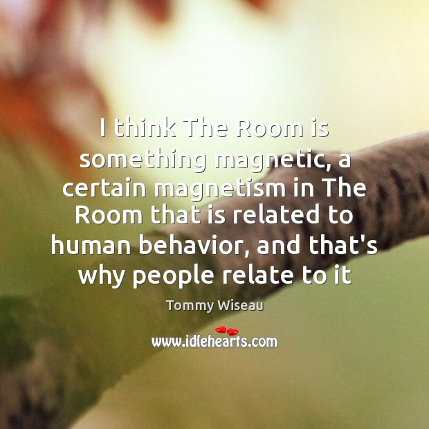 Image, I think The Room is something magnetic, a certain magnetism in The