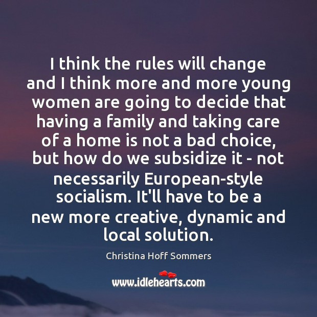 I think the rules will change and I think more and more Home Quotes Image