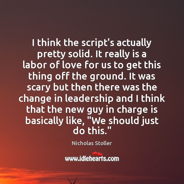 I think the script's actually pretty solid. It really is a labor Image
