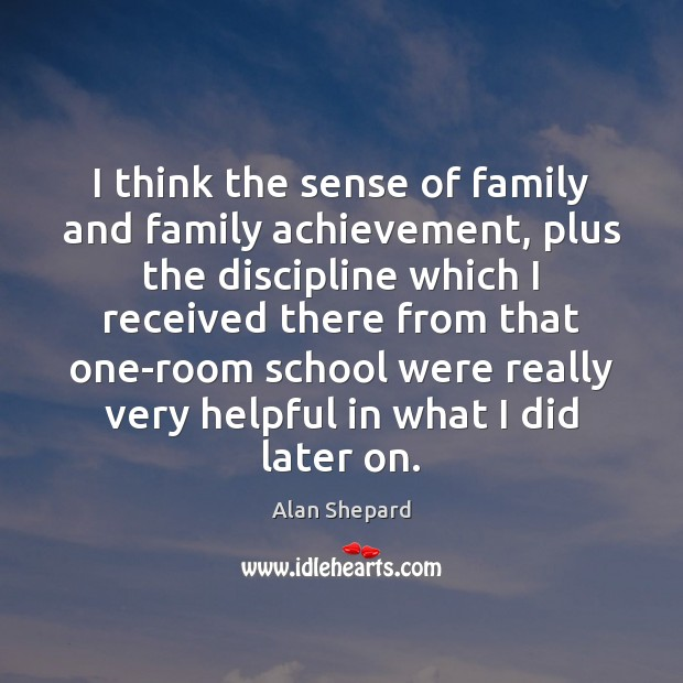 I think the sense of family and family achievement, plus the discipline Image