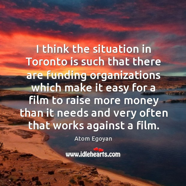 I think the situation in toronto is such that there are funding organizations which make it Image