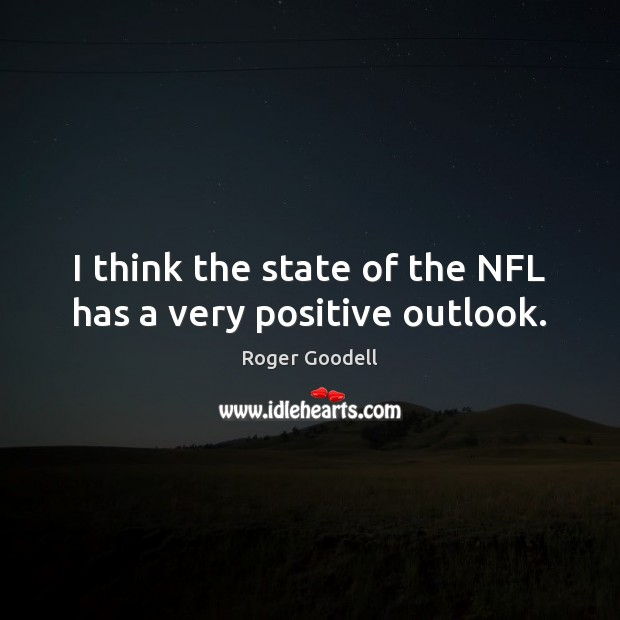 I think the state of the NFL has a very positive outlook. Image