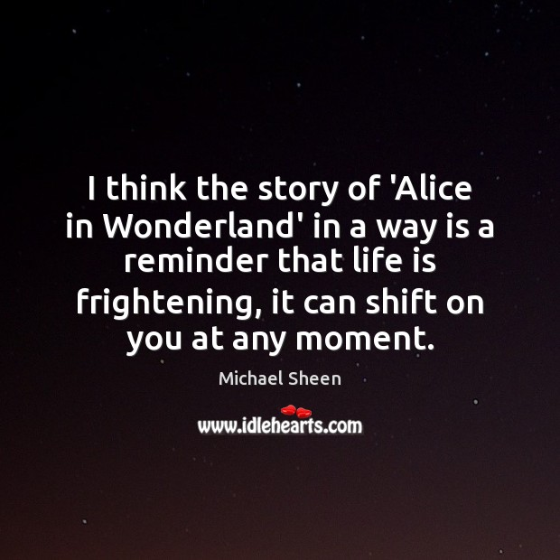 I think the story of 'Alice in Wonderland' in a way is Image
