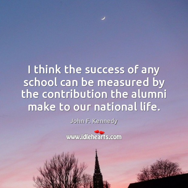Image, I think the success of any school can be measured by the