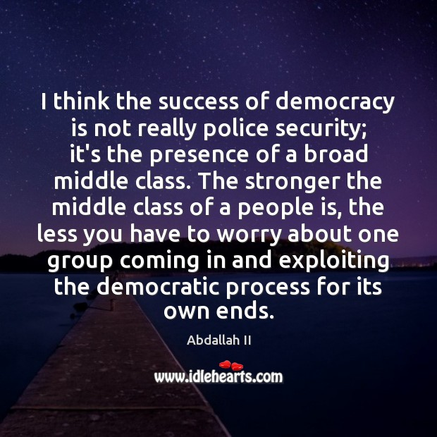 I think the success of democracy is not really police security; it's Democracy Quotes Image