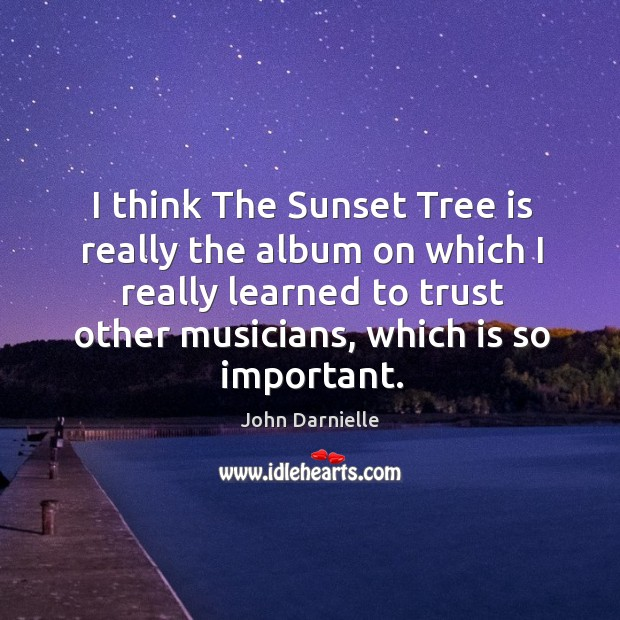 I think The Sunset Tree is really the album on which I Image