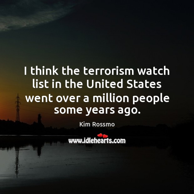 I think the terrorism watch list in the United States went over Image