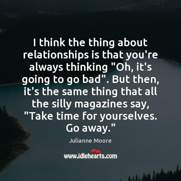 """I think the thing about relationships is that you're always thinking """"Oh, Image"""