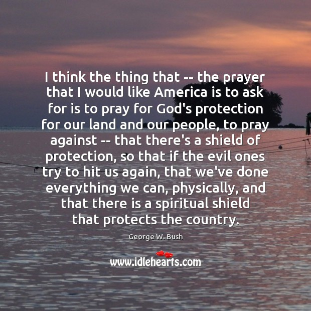 Image, I think the thing that — the prayer that I would like