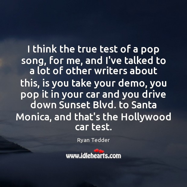 I think the true test of a pop song, for me, and Ryan Tedder Picture Quote