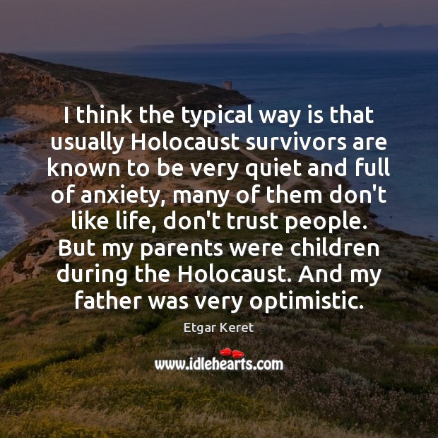 I think the typical way is that usually Holocaust survivors are known Don't Trust Quotes Image