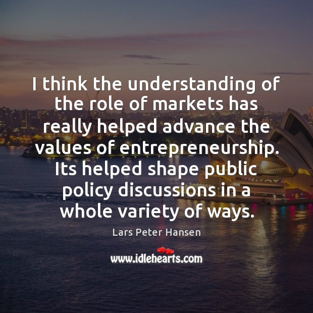 I think the understanding of the role of markets has really helped Understanding Quotes Image
