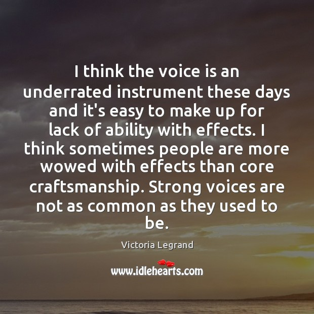 I think the voice is an underrated instrument these days and it's Image