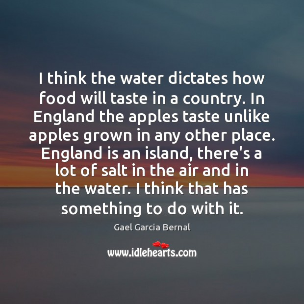 I think the water dictates how food will taste in a country. Image