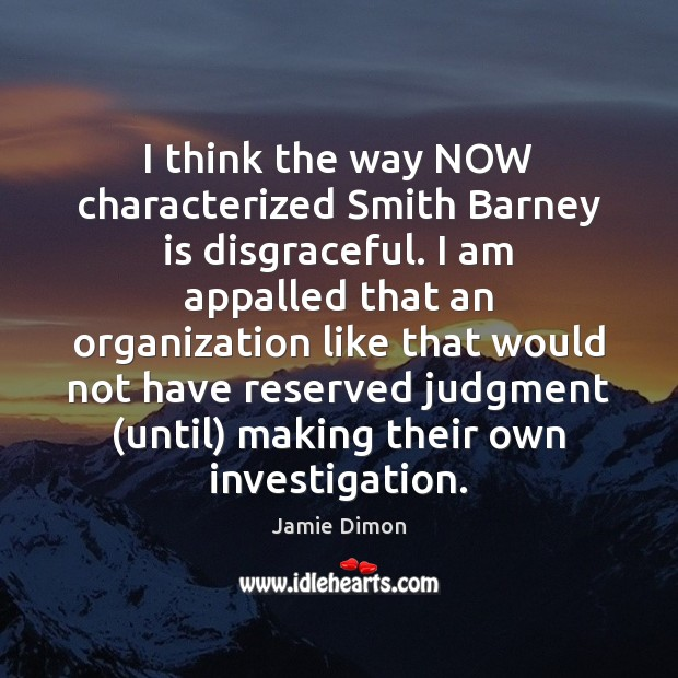 I think the way NOW characterized Smith Barney is disgraceful. I am Image