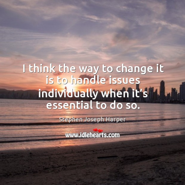 I think the way to change it is to handle issues individually when it's essential to do so. Image