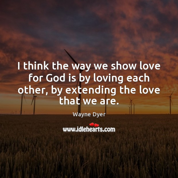 I think the way we show love for God is by loving Image