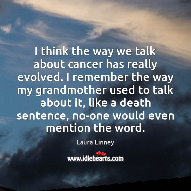 Image, I think the way we talk about cancer has really evolved. I