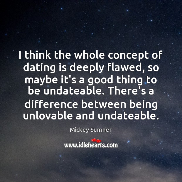 I think the whole concept of dating is deeply flawed, so maybe Dating Quotes Image
