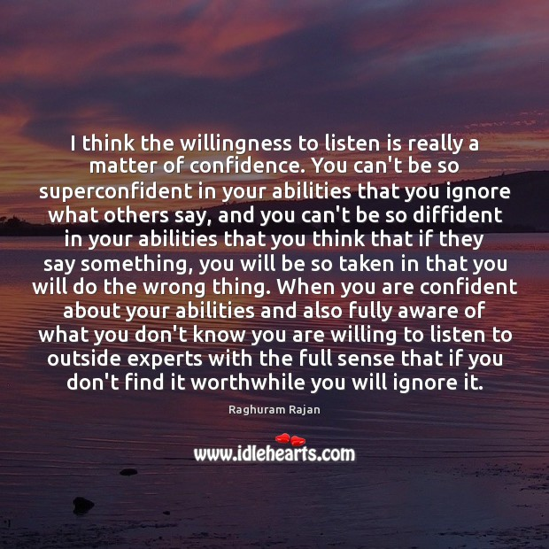 Image, I think the willingness to listen is really a matter of confidence.
